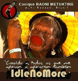 Chief RAONI METUKTIRE - letter of support to the Idle No More' movement and my indigenous brothers in Canada
